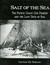 Salt of the Sea: The Pacific Coast Cod Fishery and the Last Days of Sail - Ed Shields