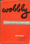 Wobbly: The Rough-And-Tumble Story of an American Radical - Ralph Chaplin