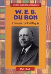 W.E.B. Du Bois: Champion of Civil Rights - Mark Rowh