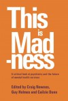 This is Madness: A Critical Look at Psychiatry and the Future of Mental Health Services - Craig Newnes