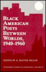 Black American Poets Between Worlds, 1940 1960 - R. Baxter Miller