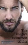 The Omega's Reluctant Alpha - Erin McRae, Racheline Maltese