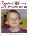 Squirmy Wormy Composters - Bobbie Kalman, Janine Schaub