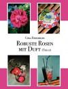 Robuste Rosen Mit Duft Teil II - Cora Friedrichs
