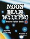 Moon Beam Walking: Dream Space Books - D.G. Reynolds, Scott Ward