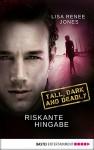 Riskante Hingabe: Tall, Dark and Deadly - Lisa Renee Jones, Kerstin Fricke