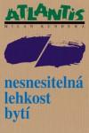 Nesnesitelná lehkost bytí - Milan Kundera