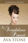 A Scandalous Pursuit: Scandalous Series, Book 3 - Ava Stone