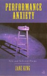 Performance Anxiety: New and Selected Poems - Jane King