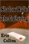 Shadow Walk: The Gathering - Erin Collins