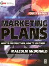 Marketing Plans, Fourth Edition: How to prepare them, how to use them (Marketing Series (London, England). Professional Development.) - Malcolm McDonald