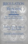 Regulation and the Reagan Era: Politics, Bureaucracy and the Public Interest - Robert W. Crandall, Roger E. Meiners, Bruce Yandle