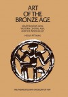 Art of the Bronze Age: Southeastern Iran, Western Central Asia, and the Indus Valley - Holly Pittman