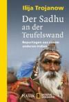 Der Sadhu An Der Teufelswand: Reportagen Aus Einem Anderen Indien - Ilija Trojanow