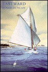 Eastward: A Maine Cruise in a Friendship Sloop - Roger Duncan