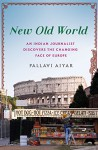 New Old World: An Indian Journalist Discovers the Changing Face of Europe - Pallavi Aiyar