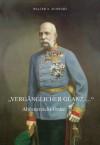 Vergänglicher Glanz...: Altösterreichs Orden - Walter A. Schwarz