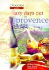 Lazy Days Out in Provence - Dana Facaros, Michael Pauls, Charles Shearer