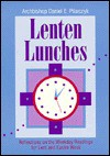 Lenten Lunches: Reflections on the Weekday Readings for Lent and Easter Week - Daniel E. Pilarczyk