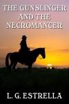 The Gunslinger and the Necromancer - L.G. Estrella