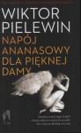 Napój ananasowy dla pięknej damy - Victor Pelevin, Ewa Rojewska-Olejarczuk
