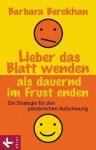 Lieber Das Blatt Wenden ALS Dauernd Im Frust Enden - Die Strategie Fr Den Persnlichen Aufschwung - Barbara Berckhan