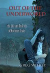 Out of the Underworld (The Life and Undeath of Mortimer Drake) - Greg Wilkey