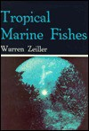 Tropical Marine Fishes of Southern Florida & the Bahama Islands - Warren Zeiller