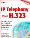 IP Telephony with H.323: Architectures for Unified Networks and Integrated Services - Vinay Kumar, Markku Korpi, Senthil Sengodan