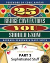 25 Bridge Conventions You Should Know - Part 3: Sophisticated Stuff (25 Bridge Conventions You Should Know - eBook Edition) - Barbara Seagram, Marc Smith