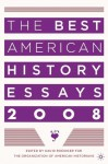 The Best American History Essays 2008 - Organization of American Historians, Organization of American Historians