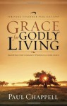 Grace for Godly Living: Allowing God's Grace To Produce a Godly Life - Paul Chappell