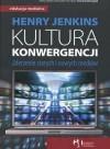 Kultura konwergencji. Zderzenie starych i nowych mediów - Henry Jenkins