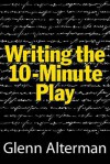 Writing the 10 Minute Play - Glenn Alterman