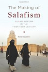The Making of Salafism: Islamic Reform in the Twentieth Century (Religion, Culture, and Public Life) - Henri Lauziere