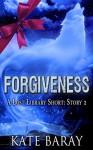 Forgiveness: Short Story 2 - Kate Baray
