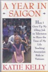 A Year in Saigon: How I Gave Up My Glitzy Job in Television to Have the Time of My Life Teaching Amerasian Kids in Vietnam - Katie Kelly