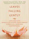 Leaves Falling Gently: Living Fully with Serious and Life-Limiting Illness through Mindfulness, Compassion, and Connectedne - Susan Bauer-Wu, Joan Halifax