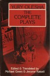 The Complete Plays - Yury Olesha, Jerome Katsell, Michael A. Green