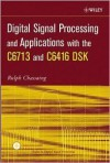 Digital Signal Processing and Applications with the C6713 and C6416 DSK (Topics in Digital Signal Processing) - Rulph Chassaing
