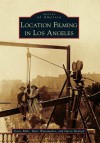 Location Filming in Los Angeles (Images of America (Arcadia Publishing)) - Karie Bible