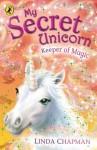 My Secret Unicorn: Keeper of Magic - Linda Chapman