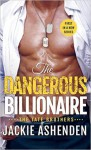 The Dangerous Billionaire: A Billionaire Navy SEAL Romance (The Tate Brothers) - Jackie Ashenden
