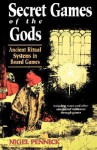 Secret Games of the Gods: Ancient Ritual Systems in Board Games - Nigel Pennick