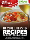 18 Chile Pepper Recipes for Easy Family Meals (eHow Easy Recipes Kindle Book Series) - Jonny Bowden, Jeannette Bessinger
