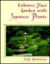 Enhance Your Garden with Japanese Plants: A Practical Sourcebook - Judy Glattstein, Deborah Baker, Hideo Shimizu
