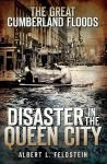 The Great Cumberland Floods: Disaster in the Queen City - Albert Feldstein