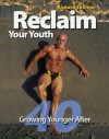 Reclaim Your Youth: Growing Younger After 40 - Richard Sullivan
