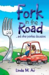 Fork in the Road ... and Other Pointless Discussions - Linda M. Au