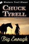 Big Enough: A Collection of Stories... - Chuck Tyrell